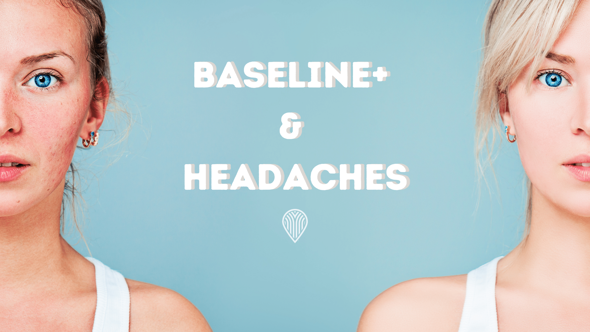 Baseline+ & Headaches