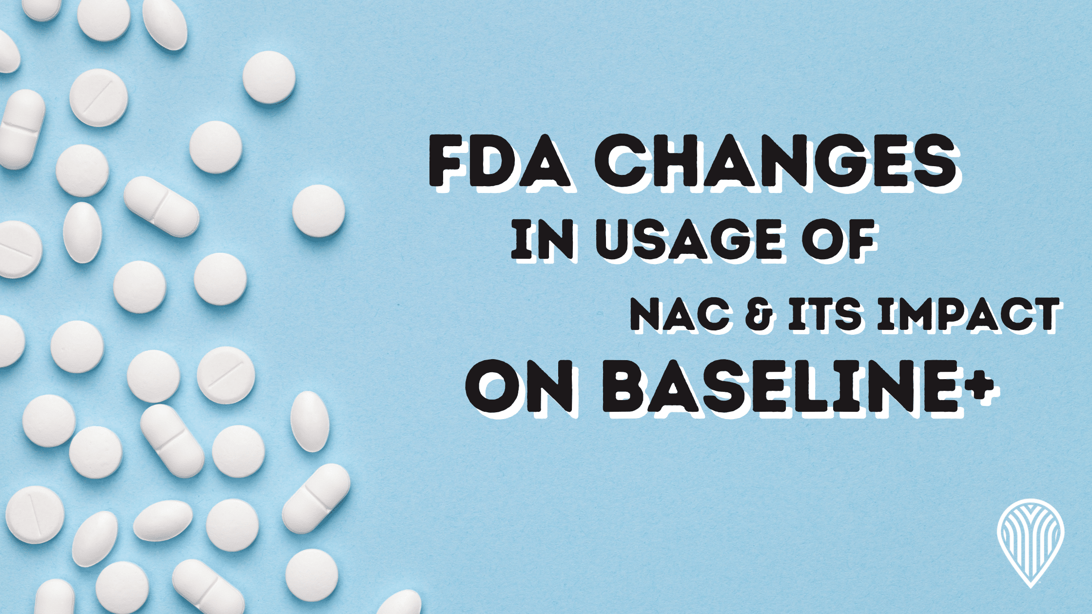 Read more about the article FDA changes in usage of NAC & it's impact on Baseline+