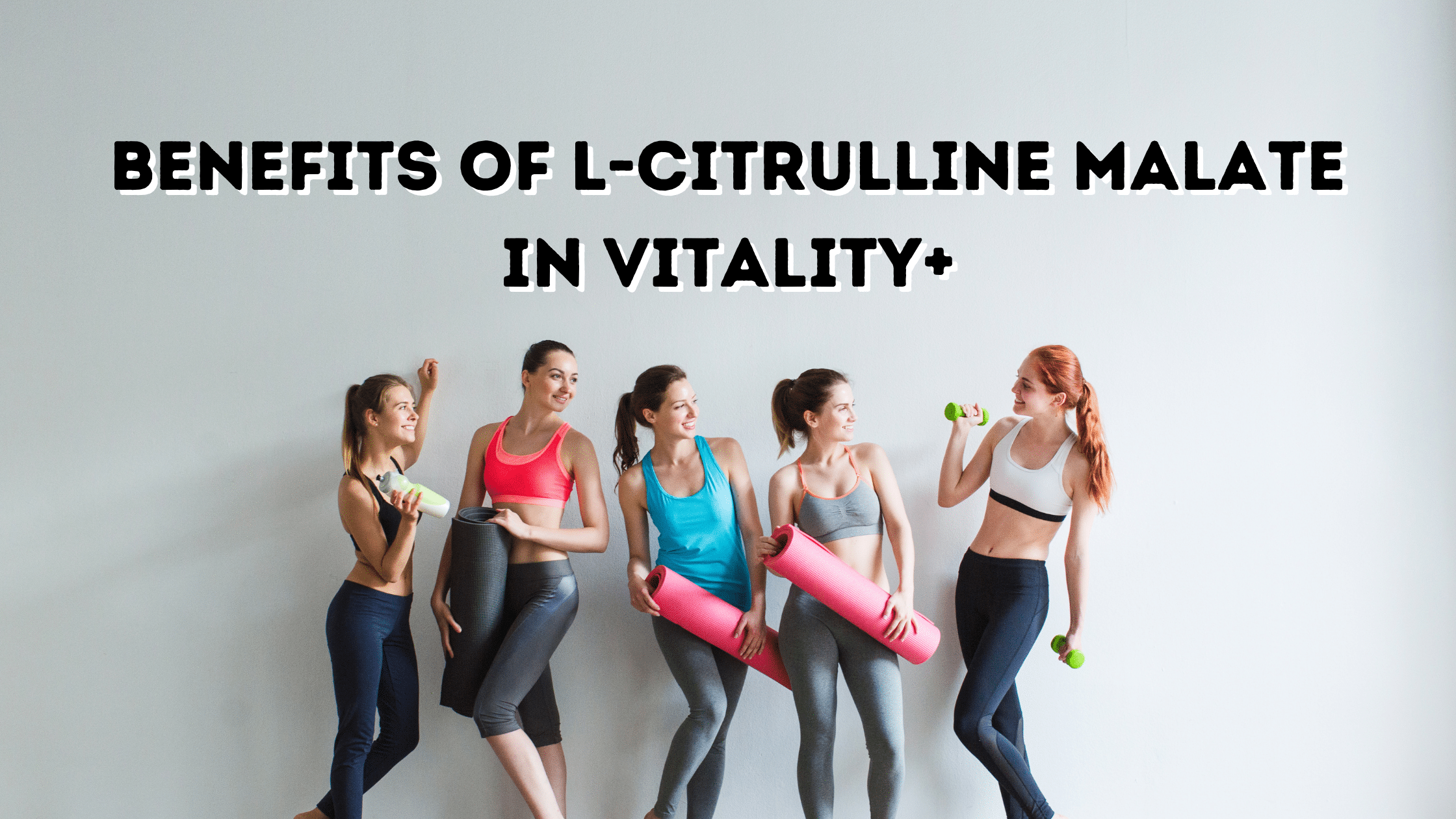 Read more about the article Benefits of L-citrulline malate in Vitality+